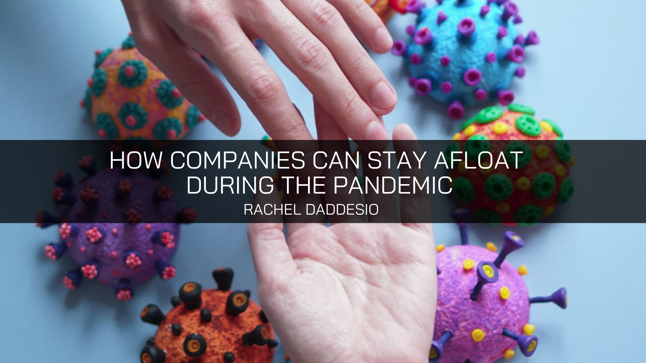 How Companies Can Stay Afloat During the Pandemic Explains Rachel Daddesio