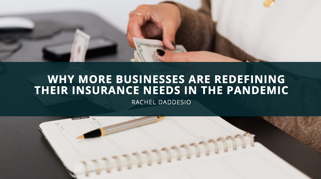 Why More Businesses Are Redefining Their Insurance Needs in the Pandemic, Rachel Daddesio Explains